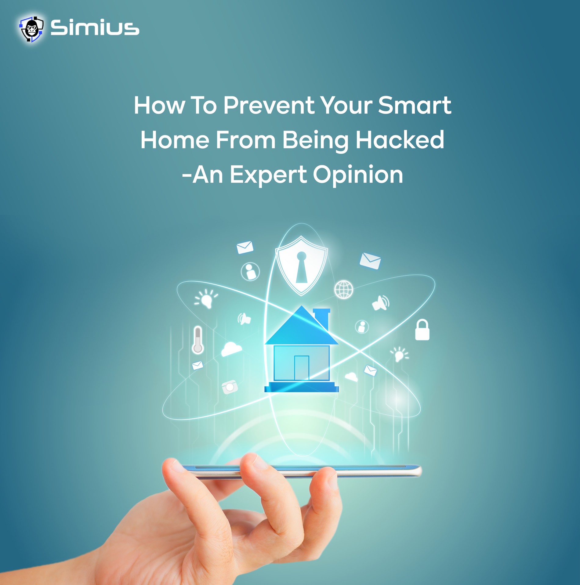 How to Prevent your Smart Home from being Hacked – An Expert Opinion.